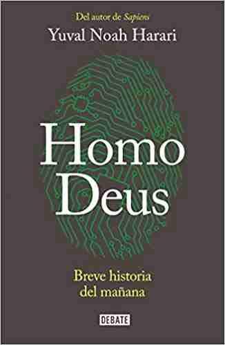 Libro Homo Deus del escritor de Sapiens: Yuval Noah Harari
