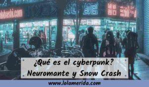 Qué es cyberpunk: libros Neuromante y Snow Crash