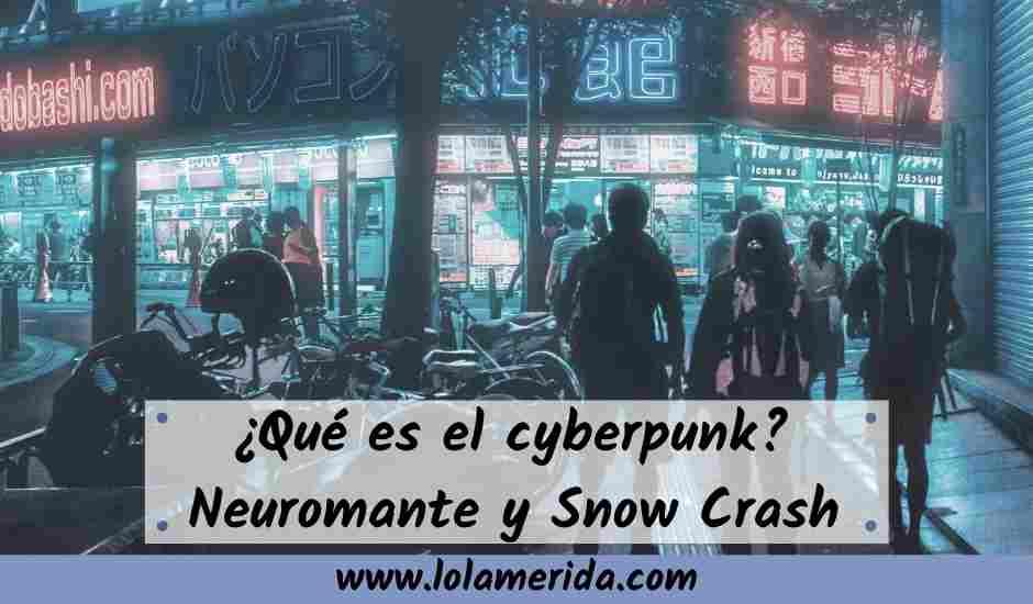¿Qué es el cyberpunk? Neuromante y Snow Crash