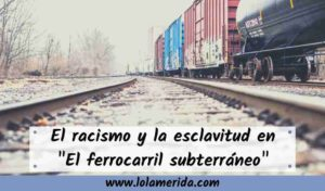 El ferrocarril subterráneo: novela sobre la esclavitud y el racismo