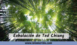 Exhalación Ted Chiang